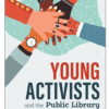 Young Activists & the Public Library: Facilitating Democracy